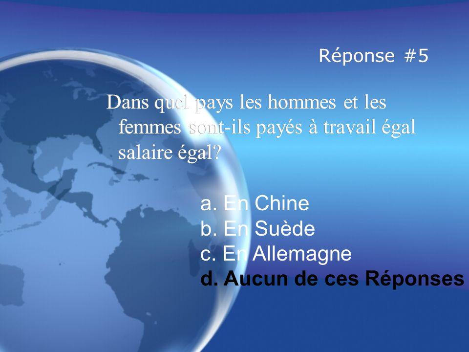 Réponse #5 Dans quel pays les hommes et les femmes sont-ils payés à travail égal salaire égal a. En Chine.