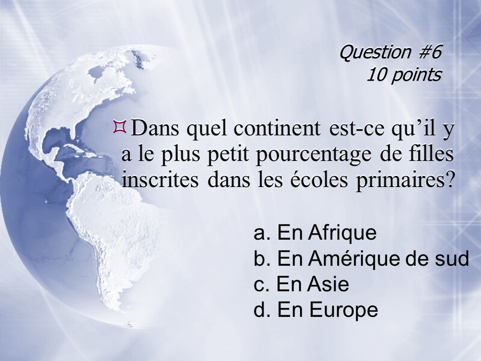Question #6 10 points Dans quel continent est-ce qu'il y a le plus petit pourcentage de filles inscrites dans les écoles primaires