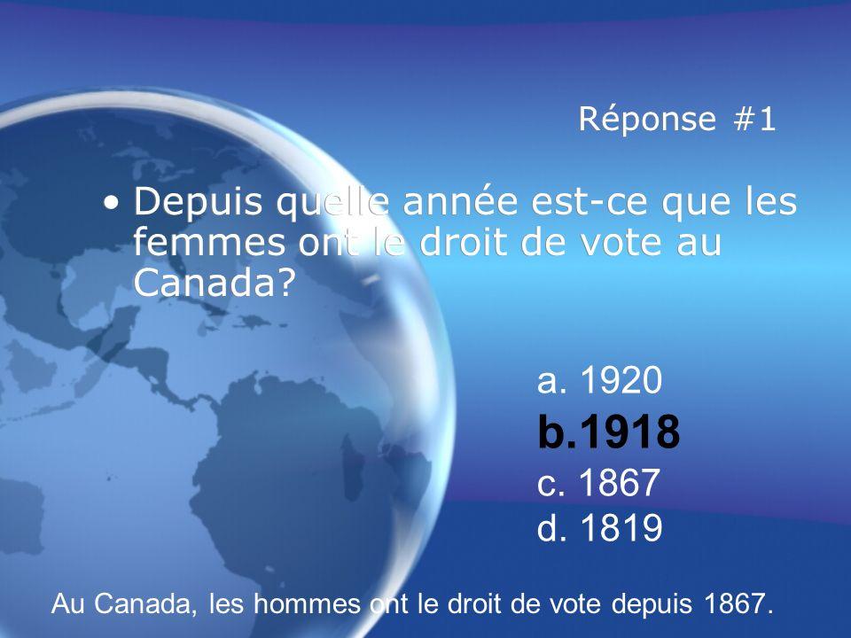 Réponse #1 Depuis quelle année est-ce que les femmes ont le droit de vote au Canada a. 1920. b.1918.