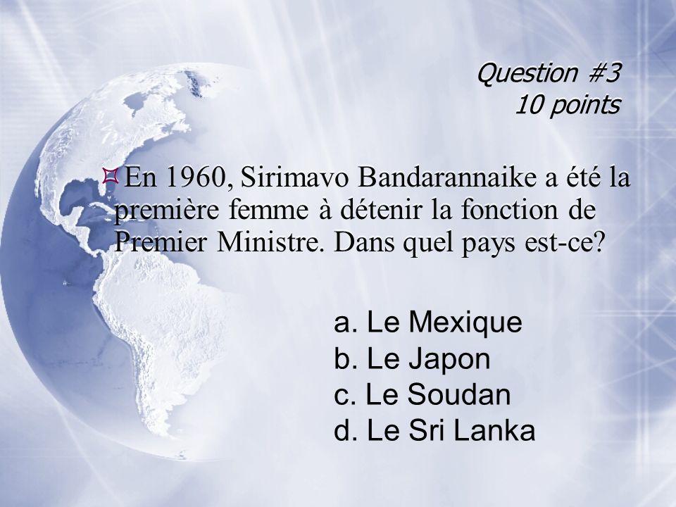 Question #3 10 points En 1960, Sirimavo Bandarannaike a été la première femme à détenir la fonction de Premier Ministre. Dans quel pays est-ce