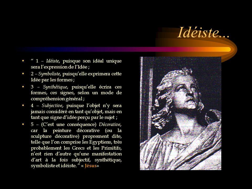 Idéiste... 1 – Idéiste, puisque son idéal unique sera l'expression de l'Idée ; 2 – Symboliste, puisqu'elle exprimera cette Idée par les formes ;