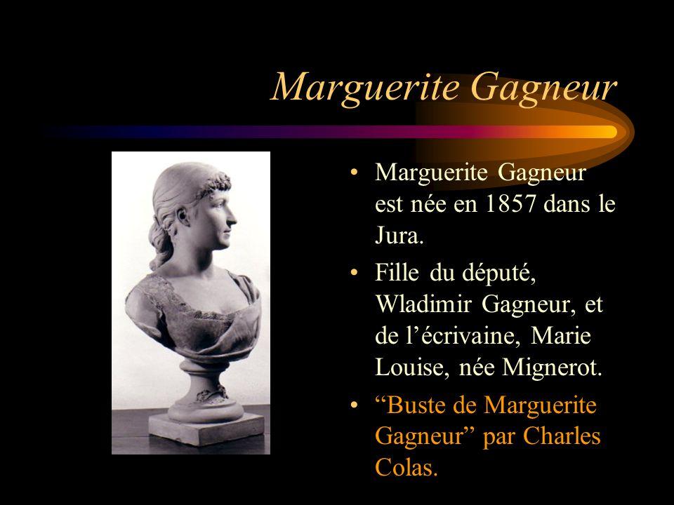 Marguerite Gagneur Marguerite Gagneur est née en 1857 dans le Jura.