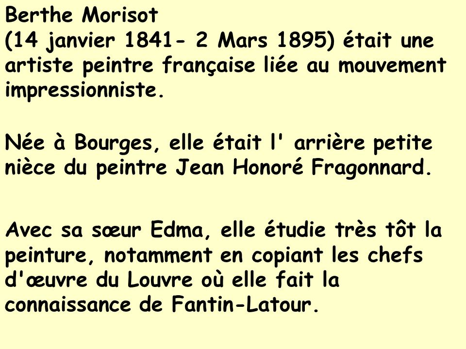 Berthe Morisot (14 janvier 1841- 2 Mars 1895) était une artiste peintre française liée au mouvement impressionniste.