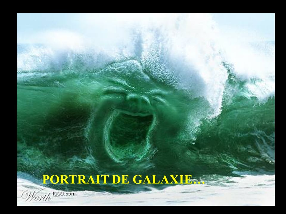 PORTRAIT DE GALAXIE…