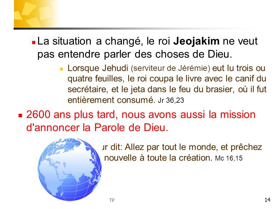 La situation a changé, le roi Jeojakim ne veut pas entendre parler des choses de Dieu.