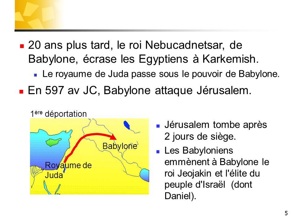 En 597 av JC, Babylone attaque Jérusalem.