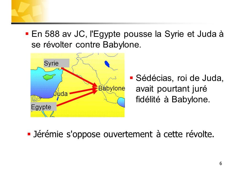 Sédécias, roi de Juda, avait pourtant juré fidélité à Babylone.