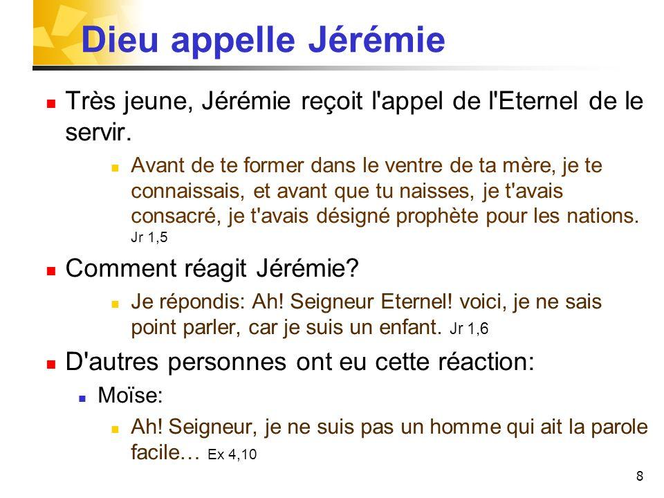 Dieu appelle Jérémie Très jeune, Jérémie reçoit l appel de l Eternel de le servir.