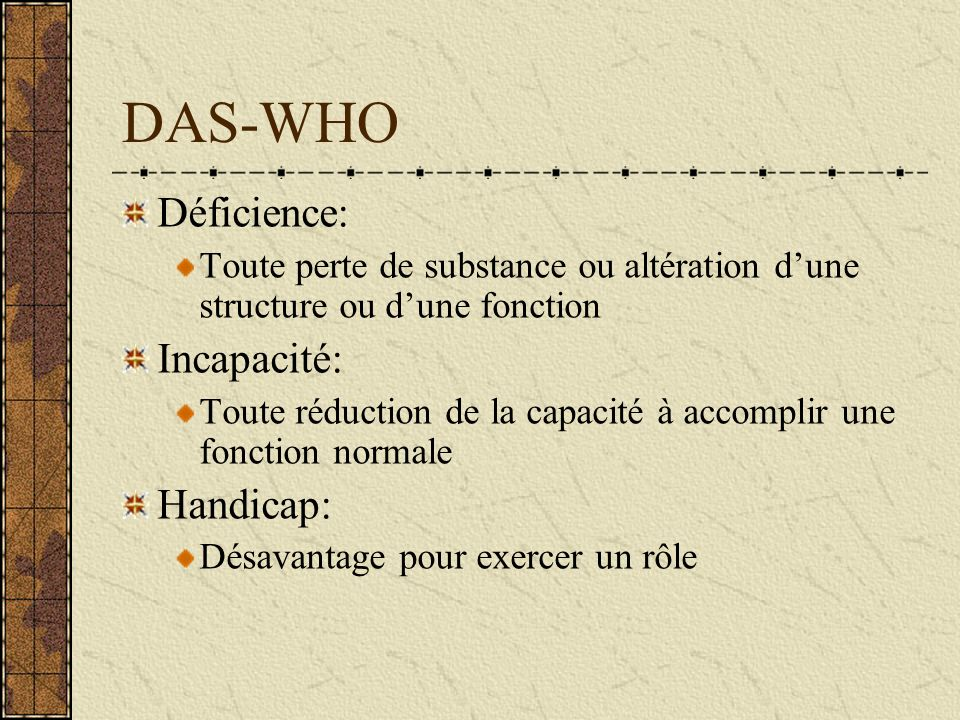 DAS-WHO Déficience: Incapacité: Handicap: