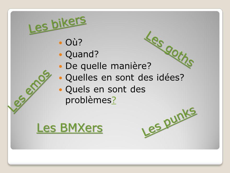Les bikers Les goths Les emos Les BMXers Où Quand De quelle manière