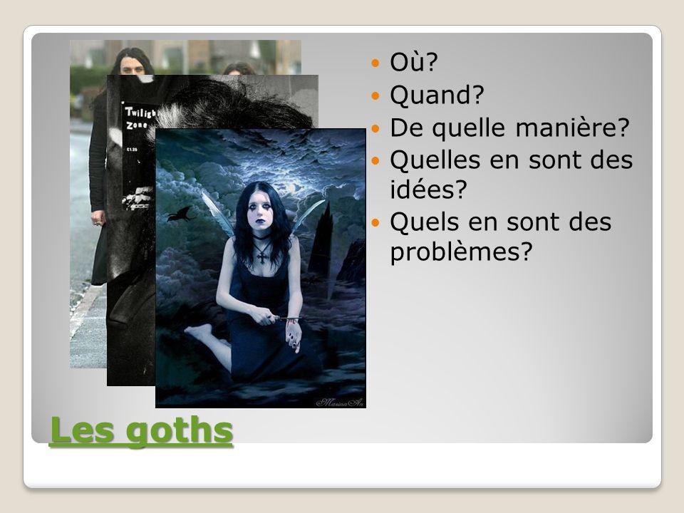 Les goths Où Quand De quelle manière Quelles en sont des idées