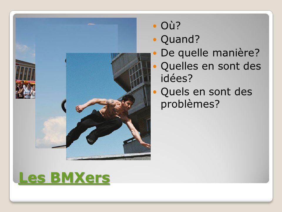 Les BMXers Où Quand De quelle manière Quelles en sont des idées