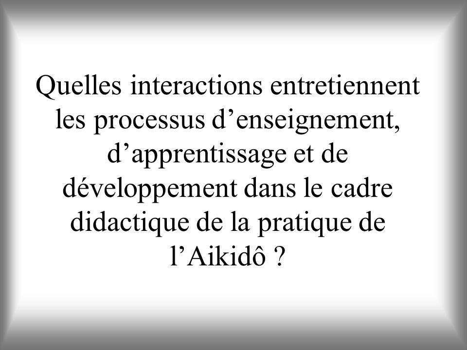 Quelles interactions entretiennent les processus d'enseignement, d'apprentissage et de développement dans le cadre didactique de la pratique de l'Aikidô