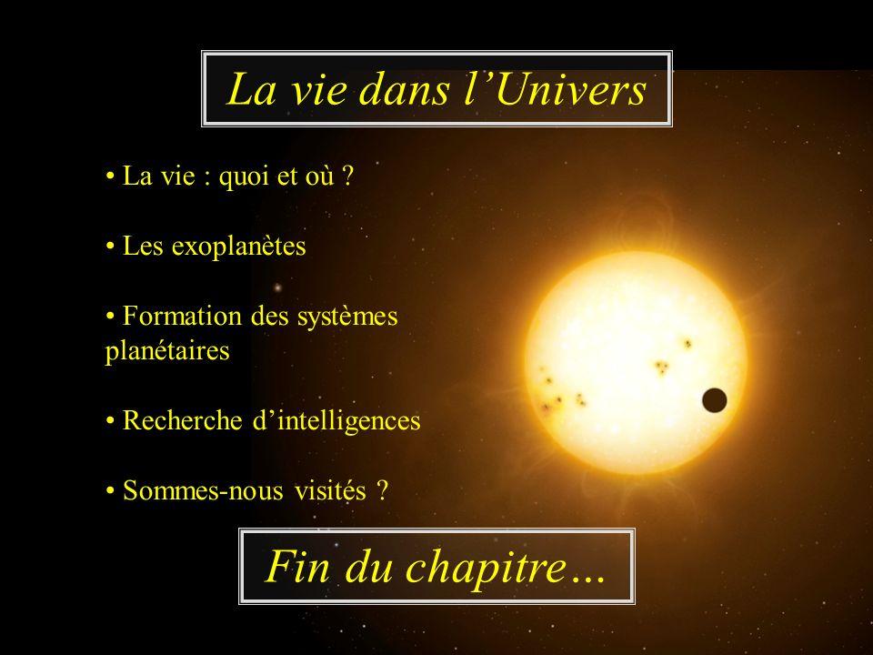 La vie dans l'Univers Fin du chapitre… • La vie : quoi et où