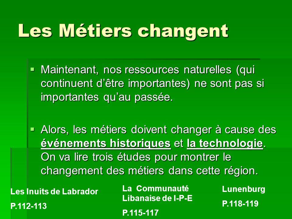 Les Métiers changent Maintenant, nos ressources naturelles (qui continuent d'être importantes) ne sont pas si importantes qu'au passée.