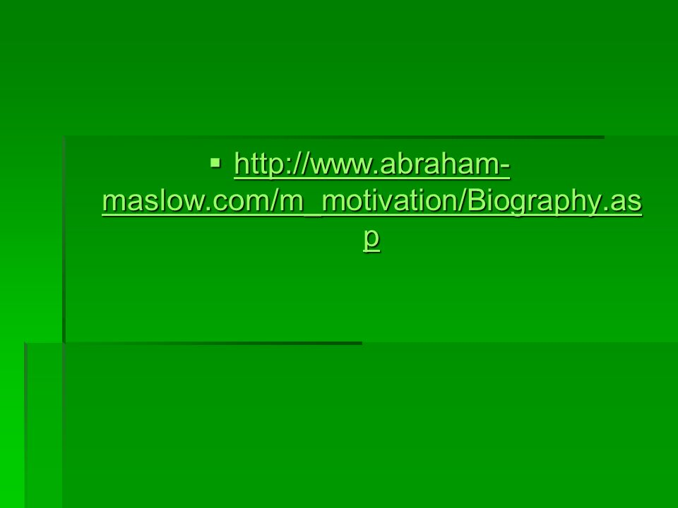 http://www.abraham-maslow.com/m_motivation/Biography.asp