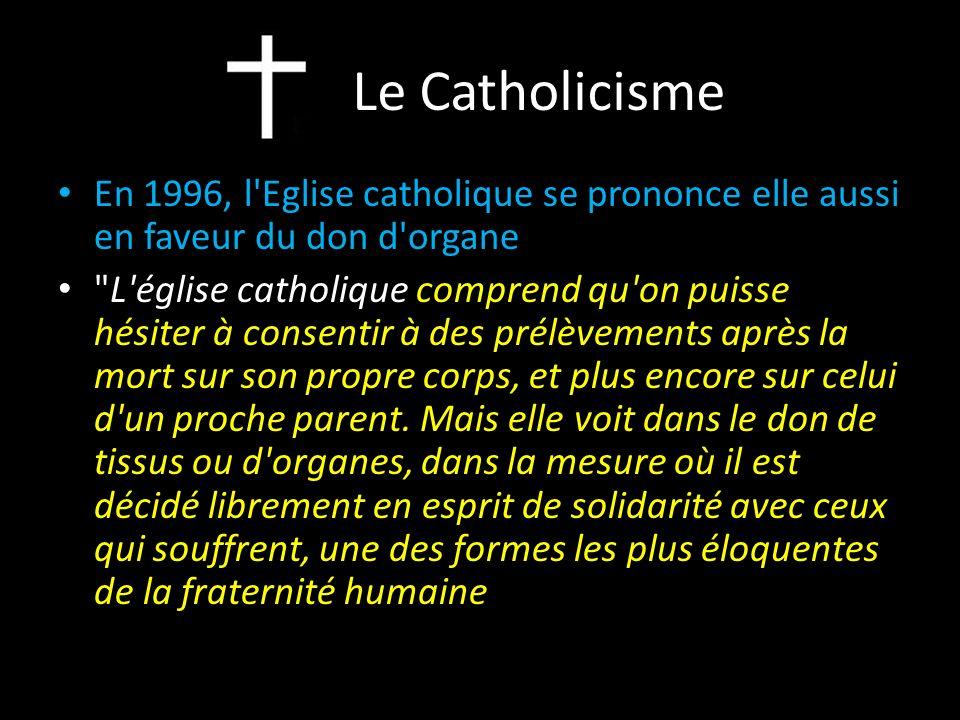 Le Catholicisme En 1996, l Eglise catholique se prononce elle aussi en faveur du don d organe.