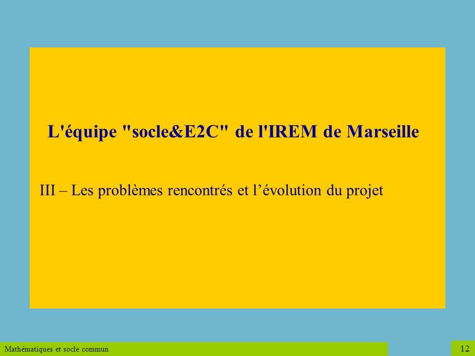 L équipe socle&E2C de l IREM de Marseille III – Les problèmes rencontrés et l'évolution du projet