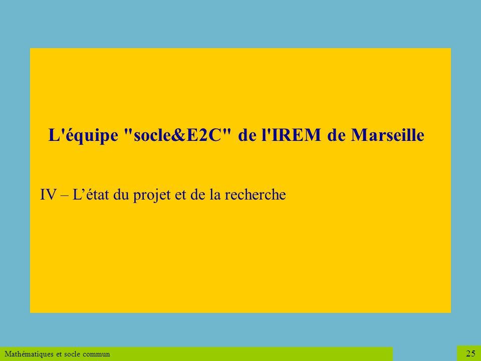 L équipe socle&E2C de l IREM de Marseille IV – L'état du projet et de la recherche