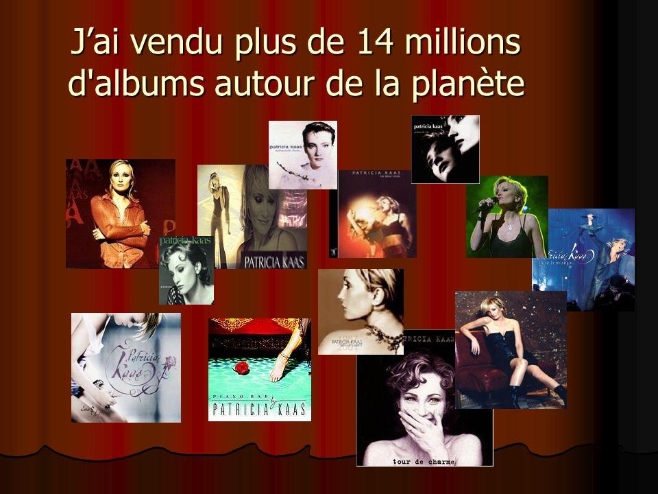 J'ai vendu plus de 14 millions d albums autour de la planète