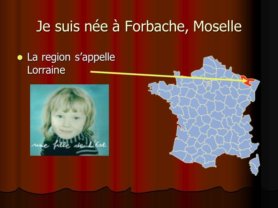 Je suis née à Forbache, Moselle
