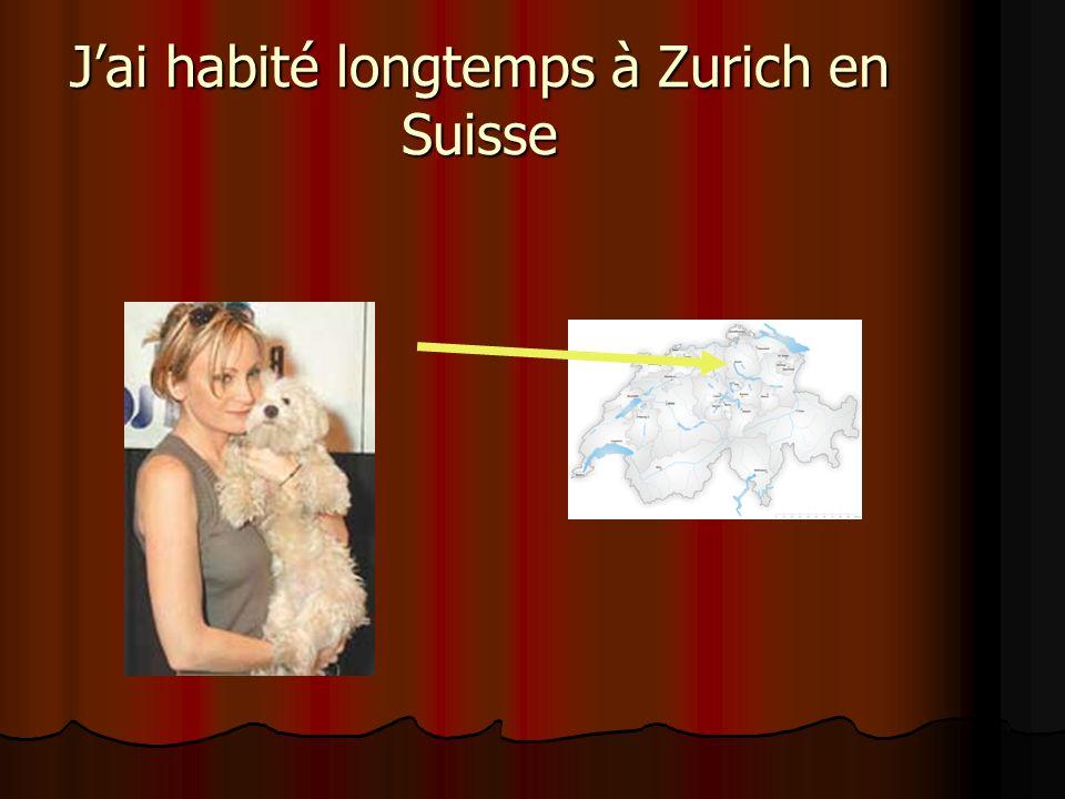 J'ai habité longtemps à Zurich en Suisse