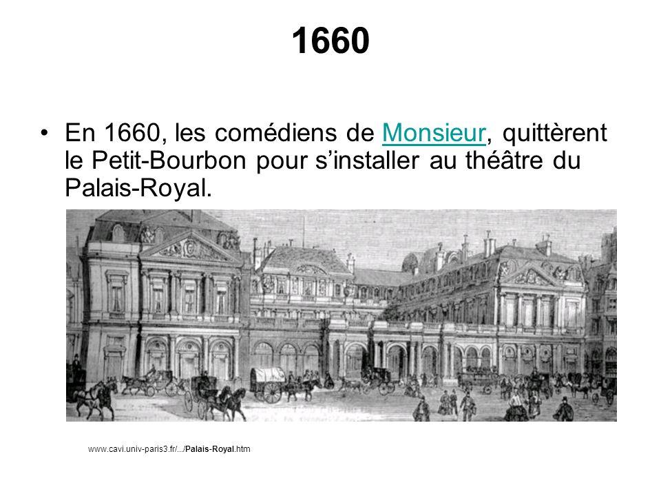 1660 En 1660, les comédiens de Monsieur, quittèrent le Petit-Bourbon pour s'installer au théâtre du Palais-Royal.