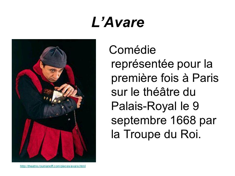 L'Avare Comédie représentée pour la première fois à Paris sur le théâtre du Palais-Royal le 9 septembre 1668 par la Troupe du Roi.