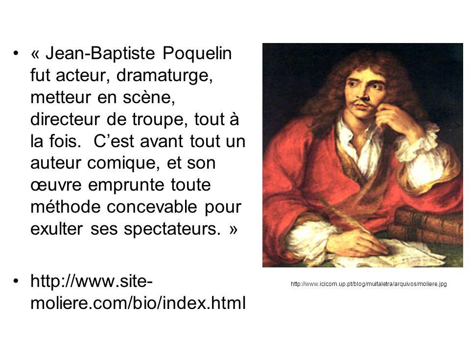 « Jean-Baptiste Poquelin fut acteur, dramaturge, metteur en scène, directeur de troupe, tout à la fois. C'est avant tout un auteur comique, et son œuvre emprunte toute méthode concevable pour exulter ses spectateurs. »