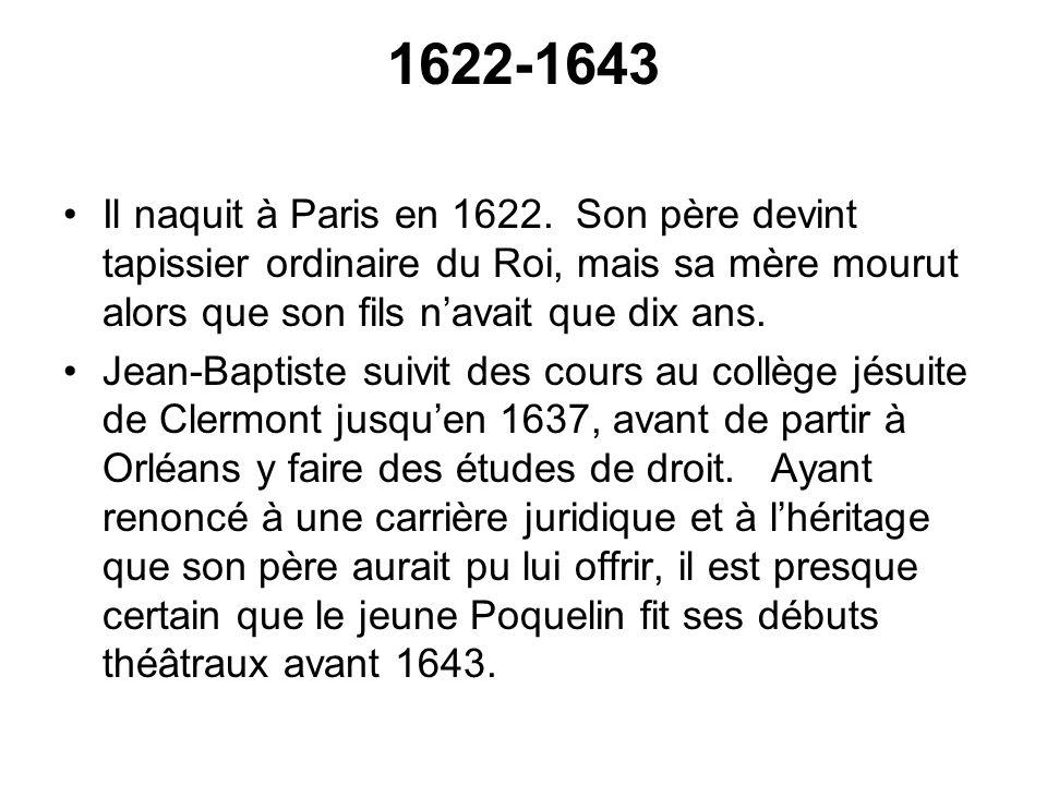 1622-1643 Il naquit à Paris en 1622. Son père devint tapissier ordinaire du Roi, mais sa mère mourut alors que son fils n'avait que dix ans.