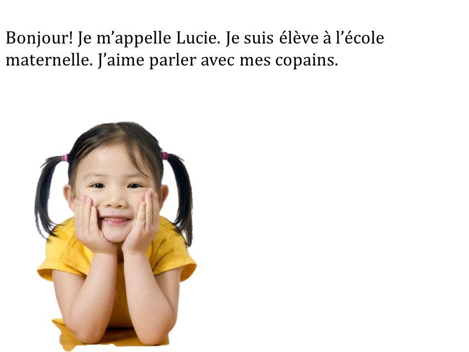 Bonjour. Je m'appelle Lucie. Je suis élève à l'école maternelle