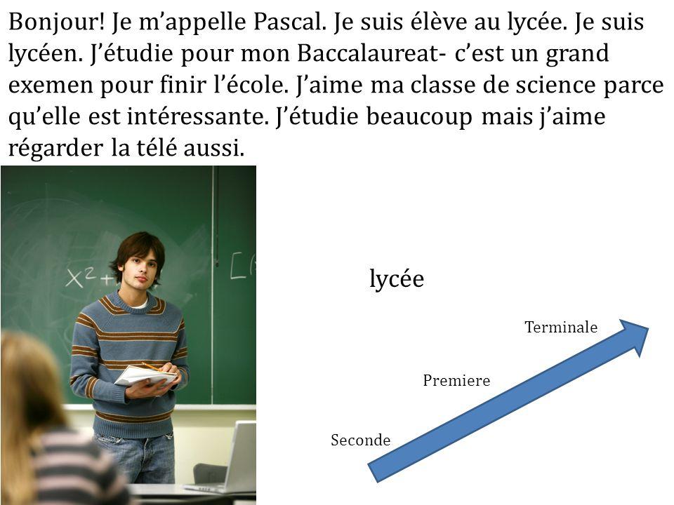 Bonjour. Je m'appelle Pascal. Je suis élève au lycée. Je suis lycéen