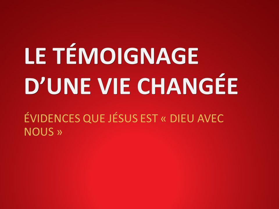 LE TÉMOIGNAGE D'UNE VIE CHANGÉE