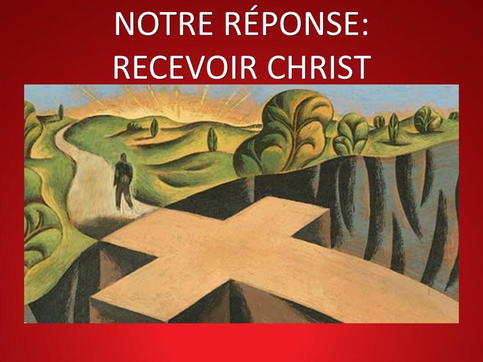 NOTRE RÉPONSE: RECEVOIR CHRIST