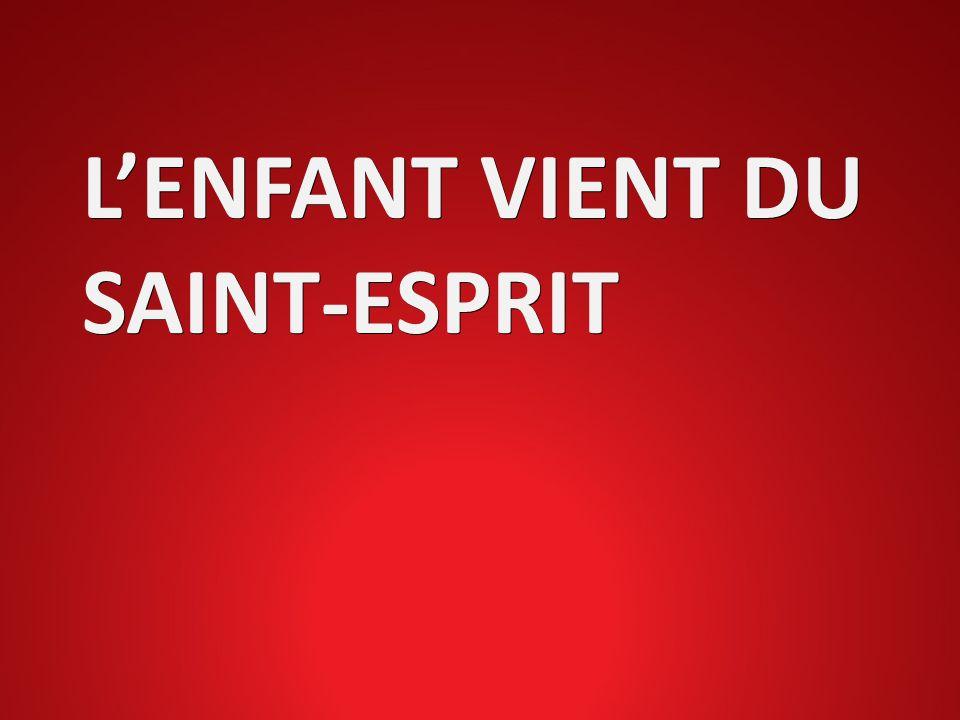 L'ENFANT VIENT DU SAINT-ESPRIT