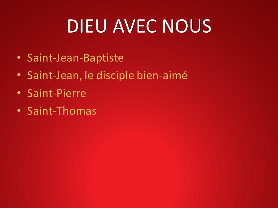 DIEU AVEC NOUS Saint-Jean-Baptiste Saint-Jean, le disciple bien-aimé