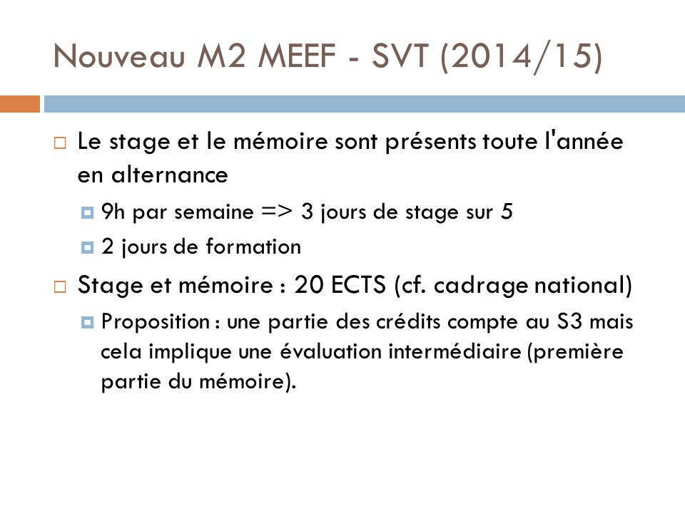 Nouveau M2 MEEF - SVT (2014/15) Le stage et le mémoire sont présents toute l année en alternance. 9h par semaine => 3 jours de stage sur 5.
