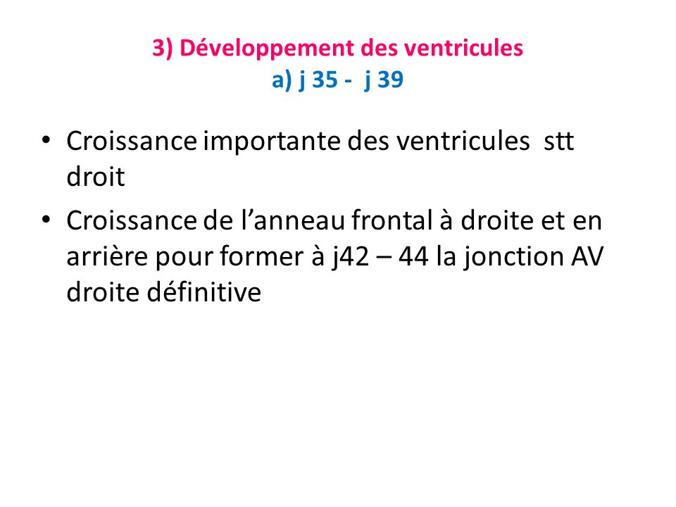 3) Développement des ventricules a) j 35 - j 39