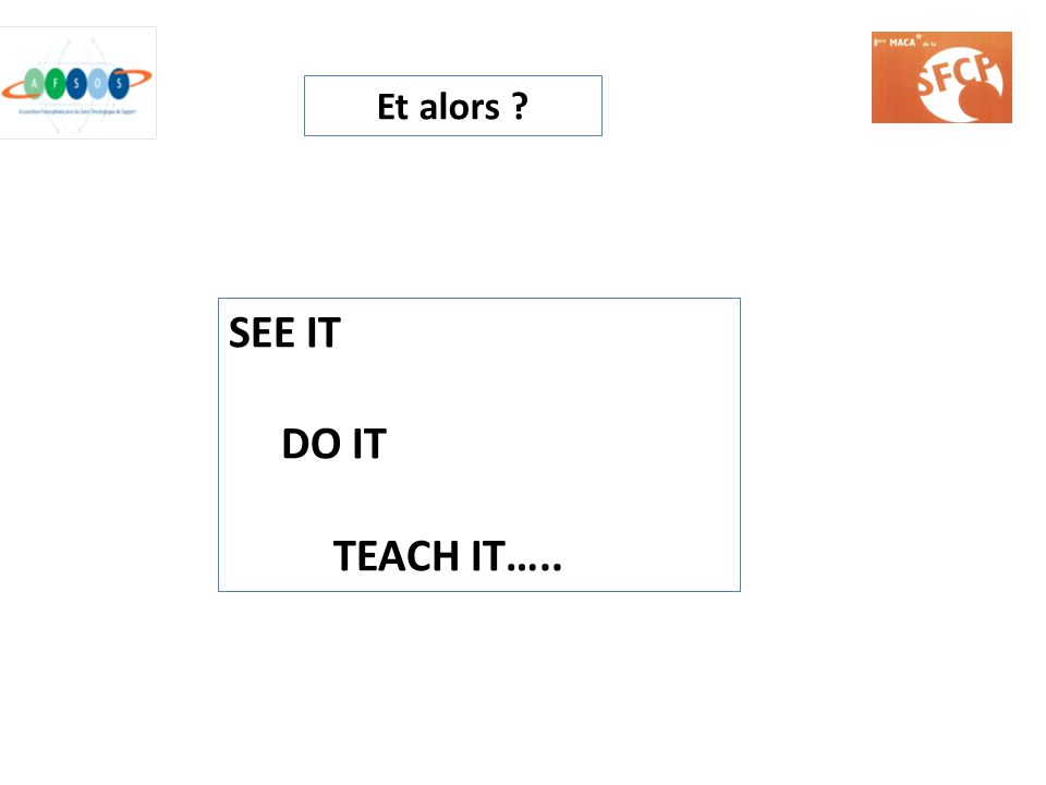 Et alors SEE IT DO IT TEACH IT…..