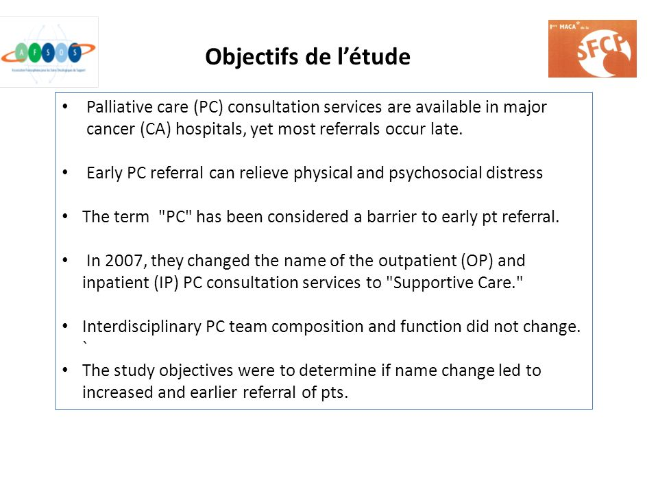Objectifs de l'étude Palliative care (PC) consultation services are available in major cancer (CA) hospitals, yet most referrals occur late.