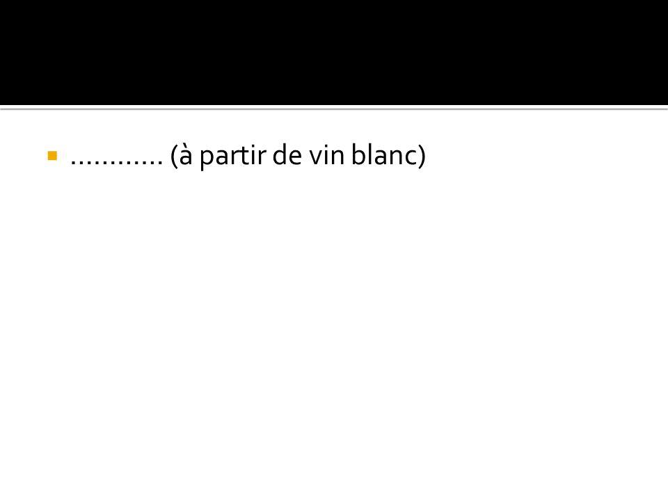 ………… (à partir de vin blanc)