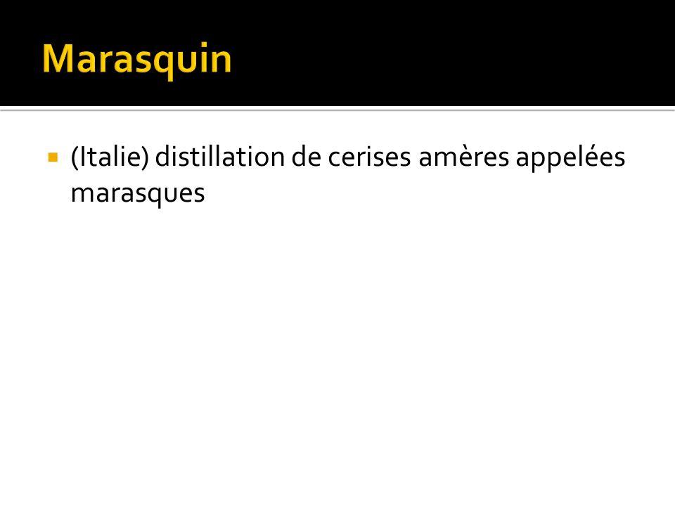 Marasquin (Italie) distillation de cerises amères appelées marasques
