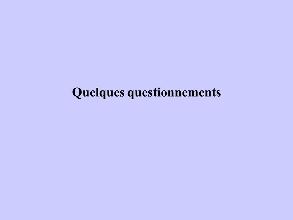 Quelques questionnements