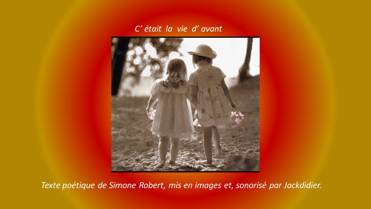 C' était la vie d' avant Texte poétique de Simone Robert, mis en images et, sonorisé par Jackdidier.