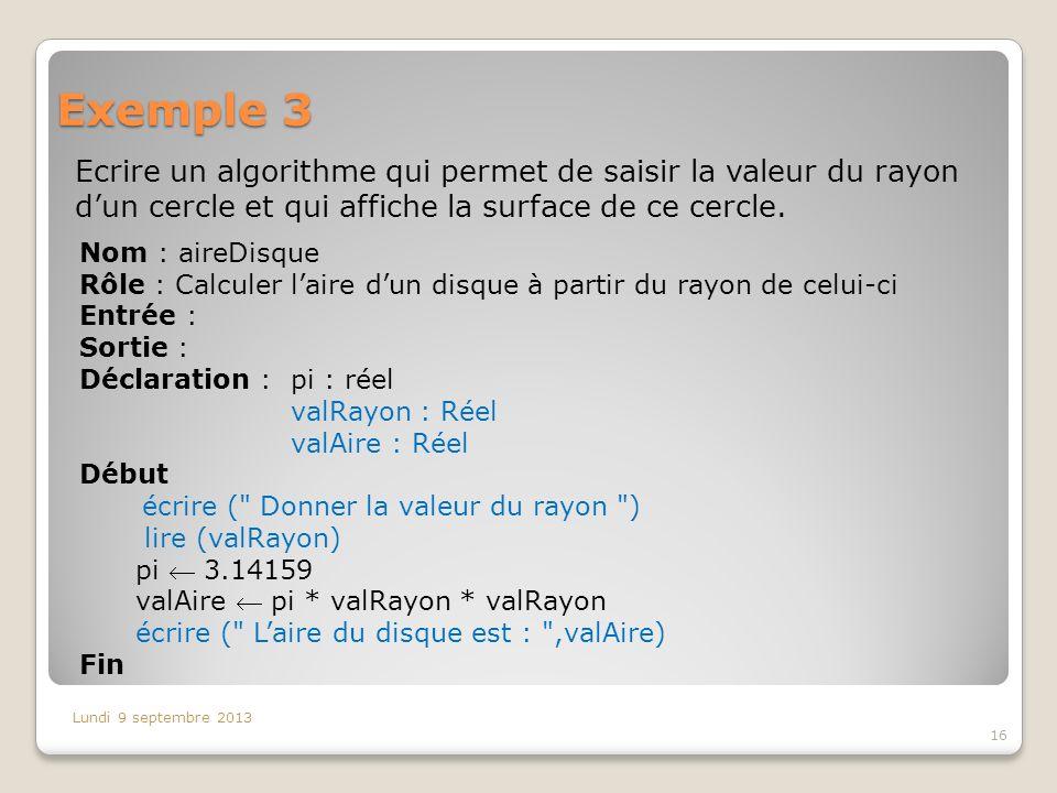 Exemple 3Ecrire un algorithme qui permet de saisir la valeur du rayon d'un cercle et qui affiche la surface de ce cercle.