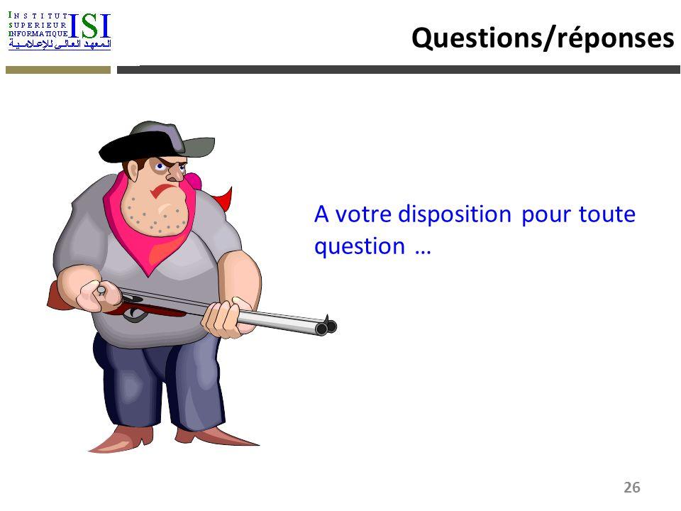 Questions/réponses A votre disposition pour toute question …