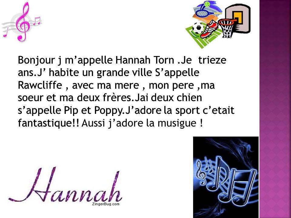 Bonjour j m'appelle Hannah Torn. Je trieze ans