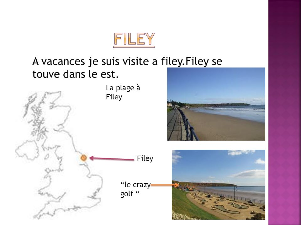filey A vacances je suis visite a filey.Filey se touve dans le est.