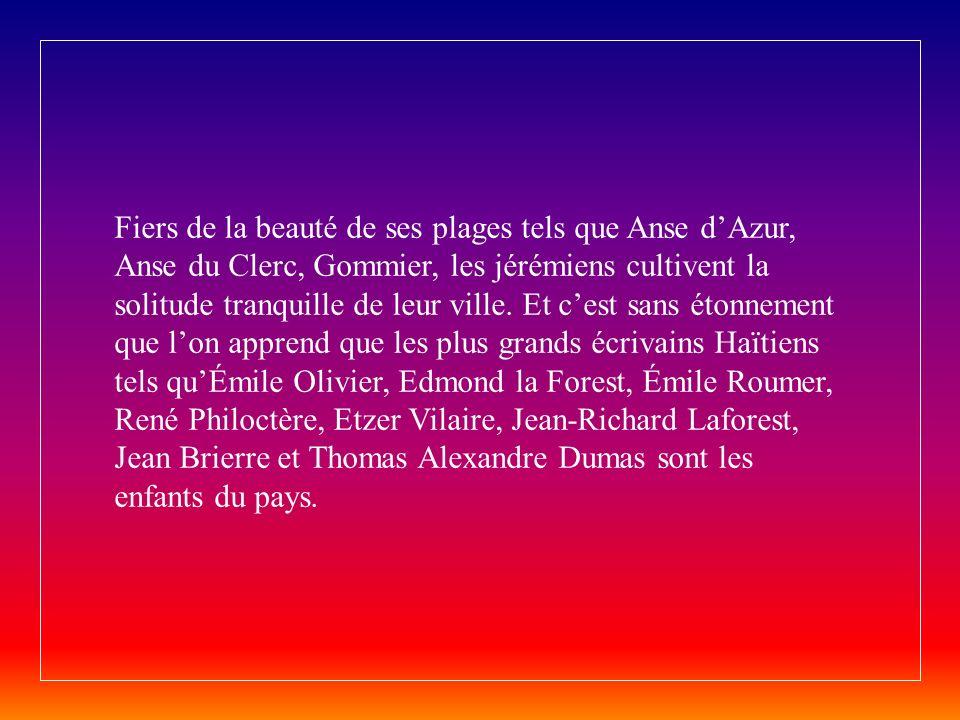 Fiers de la beauté de ses plages tels que Anse d'Azur, Anse du Clerc, Gommier, les jérémiens cultivent la solitude tranquille de leur ville.