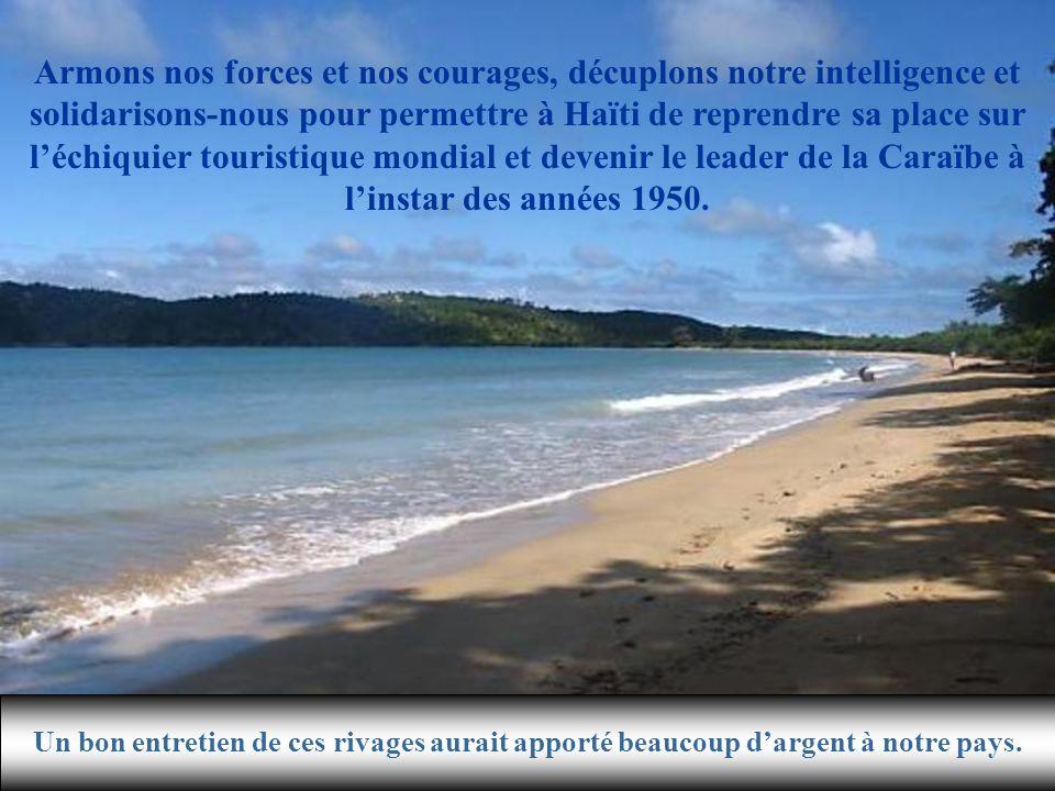 Armons nos forces et nos courages, décuplons notre intelligence et solidarisons-nous pour permettre à Haïti de reprendre sa place sur l'échiquier touristique mondial et devenir le leader de la Caraïbe à l'instar des années 1950.